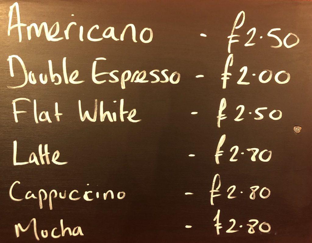 Americano - £2.50, Double Espresso - £2.00, Flat White - £2.50, Latte - £2.70, Cappuccino - £2.80, Mocha - £2.80,